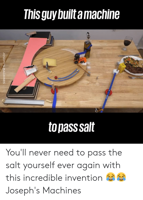 Pass The Salt: This guy builtamachine  to pass salt You'll never need to pass the salt yourself ever again with this incredible invention 😂😂  Joseph's Machines