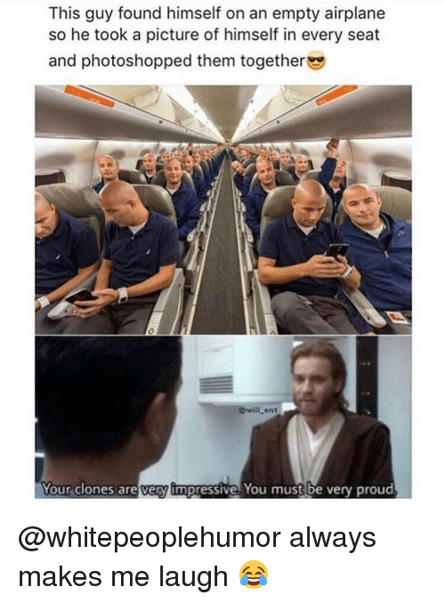 Clones: This guy found himself on an empty airplane  so he took a picture of himself in every seat  and photoshopped them together  will ent  Your clones are very impressive You must be very proud @whitepeoplehumor always makes me laugh 😂