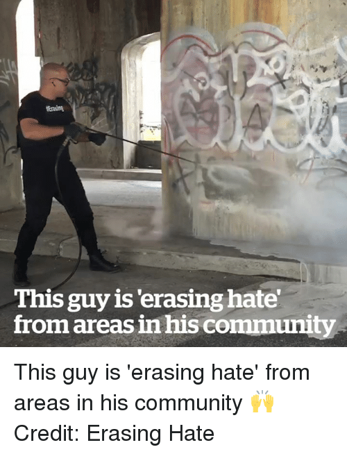 Community, This, and This Guy: This guy is 'erasing hate  from areas in his community This guy is 'erasing hate' from areas in his community 🙌  Credit: Erasing Hate