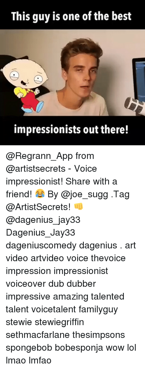 Stewie: This guy is one of the best  impressionists out there! @Regrann_App from @artistsecrets - Voice impressionist! Share with a friend! 😂 By @joe_sugg .Tag @ArtistSecrets! 👊 @dagenius_jay33 Dagenius_Jay33 dageniuscomedy dagenius . art video artvideo voice thevoice impression impressionist voiceover dub dubber impressive amazing talented talent voicetalent familyguy stewie stewiegriffin sethmacfarlane thesimpsons spongebob bobesponja wow lol lmao lmfao