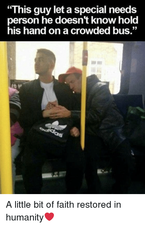 """Faith, Humanity, and Bus: """"This guy let a special needs  person he doesn't know hold  his hand on a crowded bus."""" A little bit of faith restored in humanity❤️"""