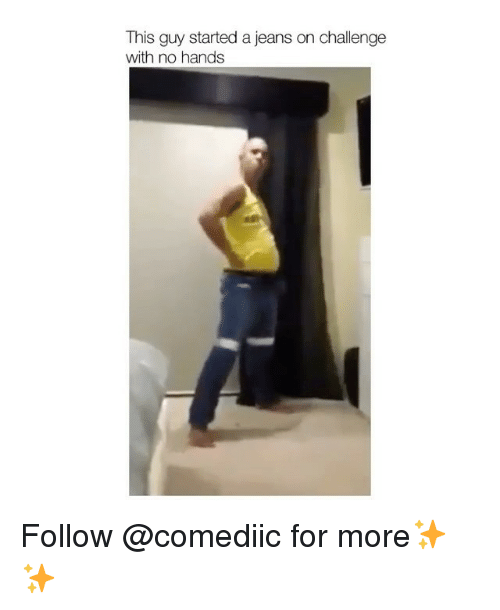 no hands: This guy started a jeans on challenge  with no hands Follow @comediic for more✨✨