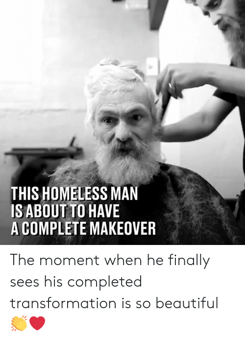 homeless man: THIS HOMELESS MAN  ISABOUT TO HAVE  A COMPLETE MAKEOVER The moment when he finally sees his completed transformation is so beautiful 👏❤️
