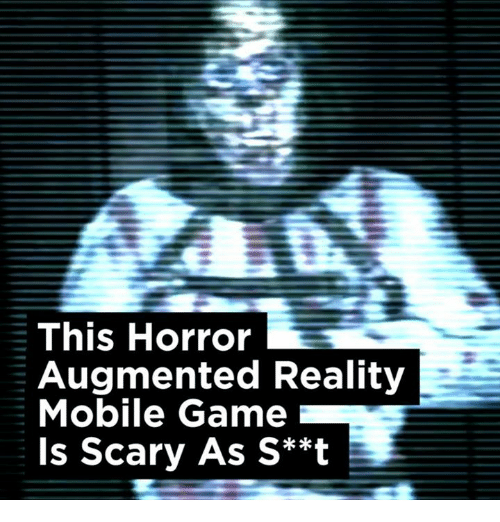 mobile games: This Horror  Augmented Reality  Mobile Game  Is Scary As S**t