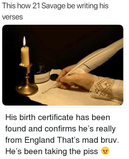 Bruv: This how 21 Savage be writing his  verses His birth certificate has been found and confirms he's really from England  That's mad bruv. He's been taking the piss 😠