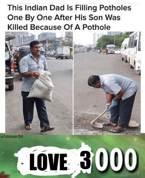 Dad, Love, and Indian: This Indian Dad Is Filling Potholes  One By One After His Son Was  Killed Because Of A Pothole  u/snover04  LOVE 3000