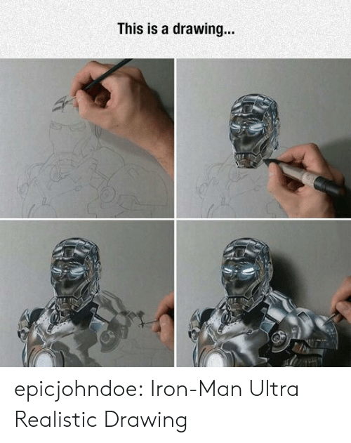 Iron Man, Tumblr, and Blog: This is a drawing... epicjohndoe:  Iron-Man Ultra Realistic Drawing