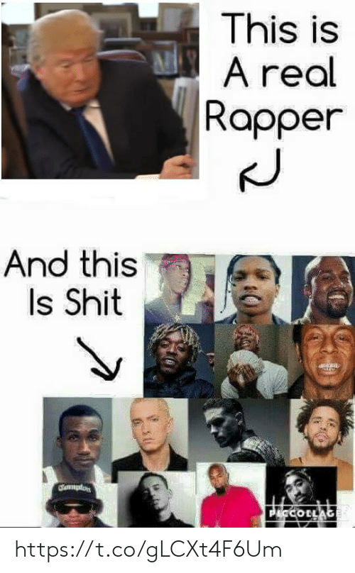 rapper: This is  A real  Rapper  And this  Is Shit  dmplon  P COLLAGE https://t.co/gLCXt4F6Um
