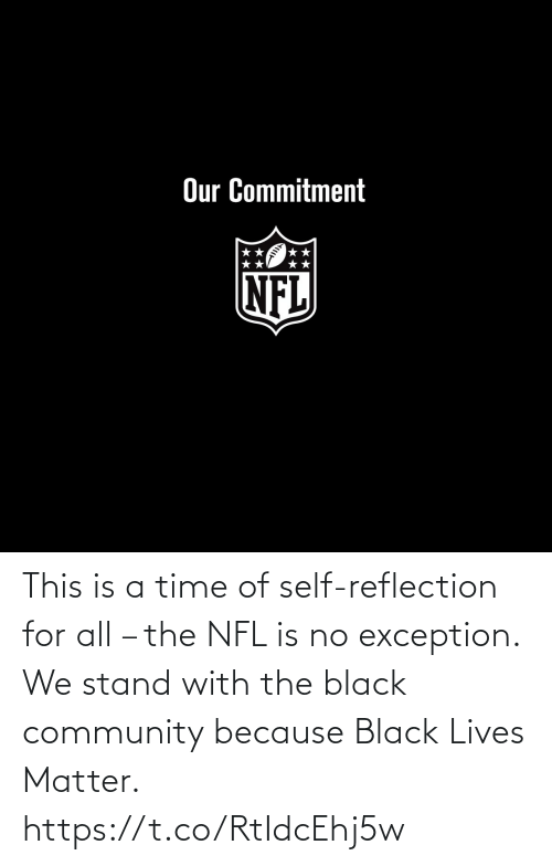 because: This is a time of self-reflection for all – the NFL is no exception.  We stand with the black community because Black Lives Matter. https://t.co/RtIdcEhj5w