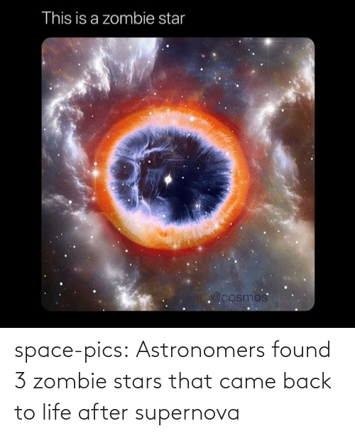 came back: This is a zombie star  @cosmos space-pics:  Astronomers found 3 zombie stars that came back to life after supernova