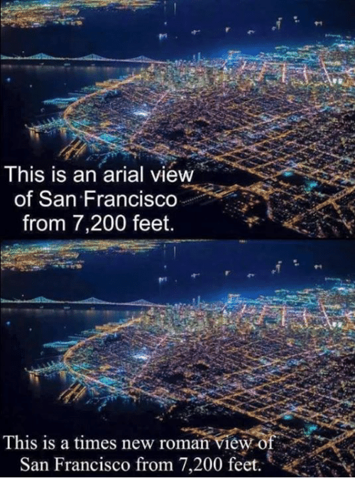 Romanized: This is an arial view  of San Francis  from 7,200 feet.  This is a times new roman view o  San Francisco from 7,200 feet
