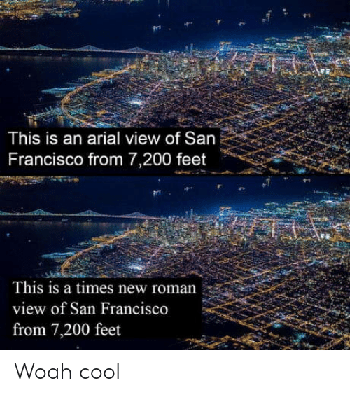 San Francisco: This is an arial view of San  Francisco from 7,200 feet  This is a times new roman  view of San Francisco  from 7,200 feet Woah cool