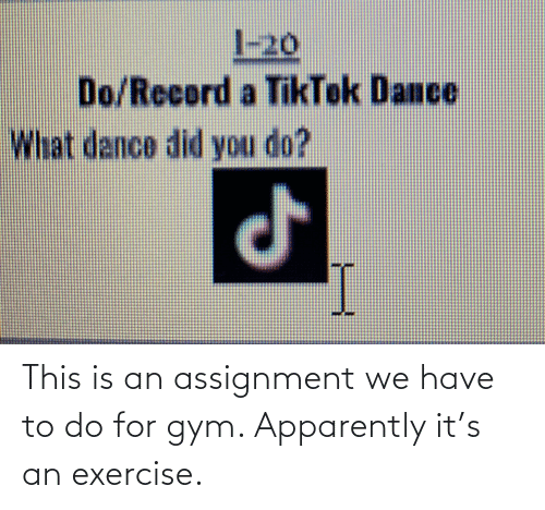 Exercise: This is an assignment we have to do for gym. Apparently it's an exercise.