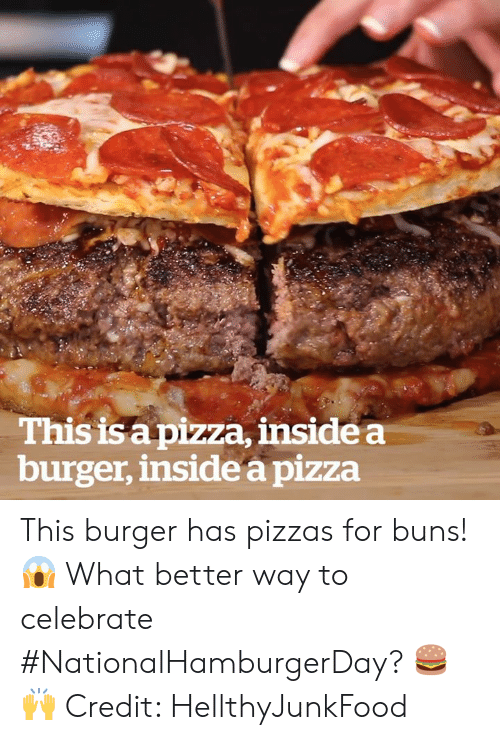 Pizza, Burger, and Inside: This is apizza, inside a  burger, inside a pizza This burger has pizzas for buns! 😱 What better way to celebrate #NationalHamburgerDay? 🍔🙌  Credit: HellthyJunkFood