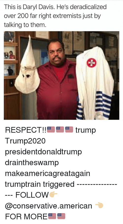 daryl: This is Daryl Davis. He's deradicalized  over 200 far right extremists just by  talking to them  82 RESPECT!!🇺🇸🇺🇸🇺🇸 trump Trump2020 presidentdonaldtrump draintheswamp makeamericagreatagain trumptrain triggered ------------------ FOLLOW👉🏼 @conservative.american 👈🏼 FOR MORE🇺🇸🇺🇸