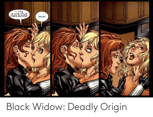 origin: --THIS  IS FOR YOUR  OWN GOOD.  MHM! Black Widow: Deadly Origin