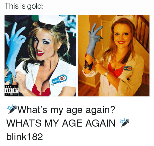 Funny, Blink 182, and Content: This is gold:  blink  182  blink  RENTA L  VISORY  LICIT CONTENT 🎤What's my age again? WHATS MY AGE AGAIN 🎤 blink182