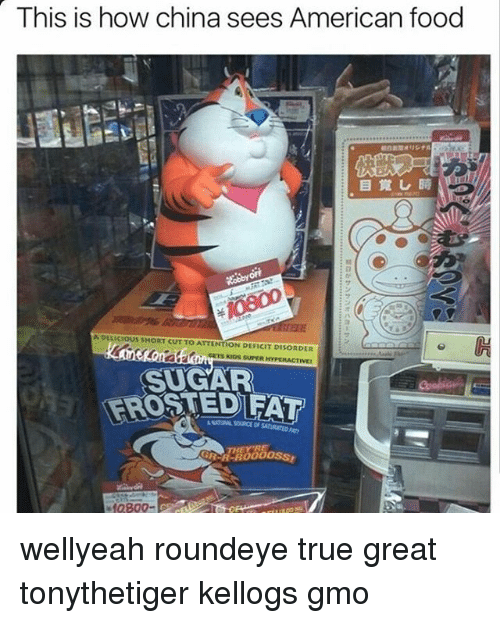 attentive: This is how china sees American food  A DLLICIOUS SHORT CUT TO ATTENTION DEFICIT DISORDER  SUGAR  FROSTED FAT  10800- wellyeah roundeye true great tonythetiger kellogs gmo