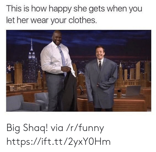 Big Shaq: This is how happy she gets when you  let her wear your clothes. Big Shaq! via /r/funny https://ift.tt/2yxY0Hm
