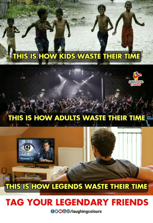 season 11: THIS IS HOW KIDS WASTE THEIR TIME  THIS IS HOW ADULTS WASTE THEIR TIME  Season 11  THIS IS HOW LEGENDS WASTE THEIR TIME  TAG YOUR LEGENDARY FRIENDS  GOOO/laughingcolours