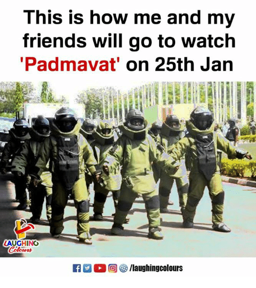 Friends, Watch, and Indianpeoplefacebook: This is how me and my  friends will go to watch  Padmavat' on 25th Jan  LAUGHING