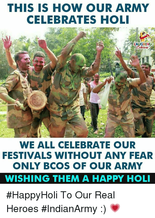 holi: THIS IS HOW OUR ARMY  CELEBRATES HOLI  LAUGHING  WE ALL CELEBRATE OUR  FESTIVALS WITHOUT ANY FEAR  ONLY BCOS OF OUR ARMY  WISHING THEM A HAPPY HOLI #HappyHoli To Our Real Heroes  #IndianArmy :) 💗