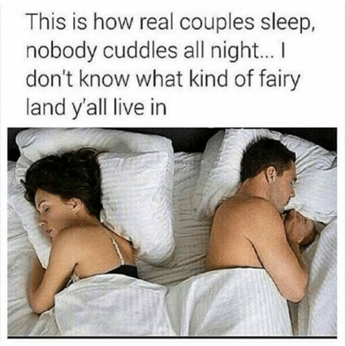 Relationships, Live, and Sleep: This is how real couples sleep,  nobody cuddles all night...I  don't know what kind of fairy  land y'all live in