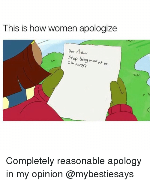 Arthur, Women, and Girl Memes: This is how women apologize  Dear Arthur  stop being mad  Tm hungy. Completely reasonable apology in my opinion @mybestiesays
