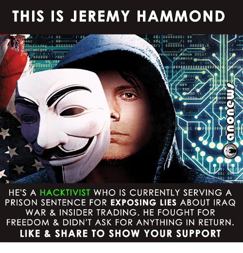 Exposion: THIS IS JEREMY HAMMOND  $$aughing  AT FOR  rity  Ence 2011!  sents  I  OFF  Z3e  inga  nt  HE'S A  HACKTIVIST WHO IS CURRENTLY SERVING A  PRISON SENTENCE FOR EXPOSING LIES ABOUT IRAQ  WAR & INSIDER TRADING. HE FOUGHT FOR  FREEDOM & DIDN'T ASK FOR ANYTHING IN RETURN  LIKE & SHARE TO SHOW YOUR SUPPORT