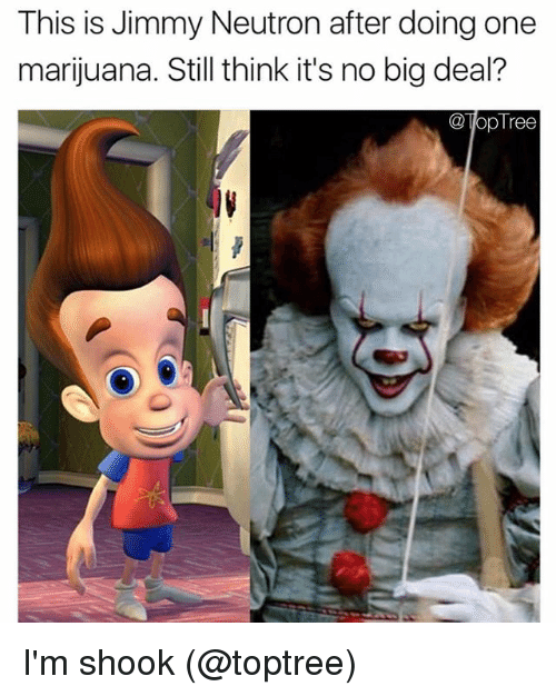 Bigly: This is Jimmy Neutron after doing one  marijuana. Still think it's no big deal?  TopTree I'm shook (@toptree)