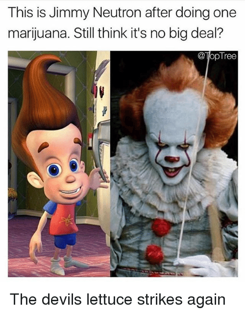 Funny, Marijuana, and Jimmy Neutron: This is Jimmy Neutron after doing one  marijuana. Still think it's no big deal?  @TopTree The devils lettuce strikes again