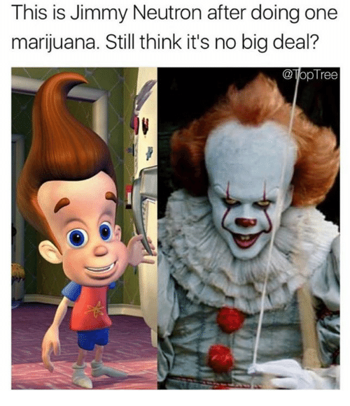 Marijuana, Jimmy Neutron, and Big: This is Jimmy Neutron after doing one  marijuana. Still think it's no big deal?  @opTree
