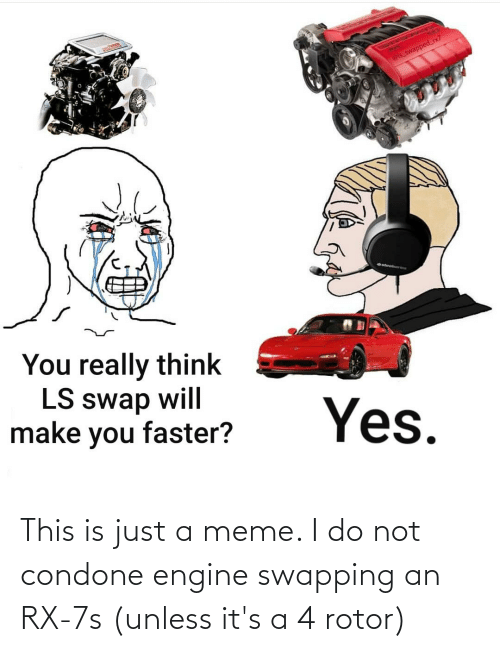 cars: This is just a meme. I do not condone engine swapping an RX-7s (unless it's a 4 rotor)