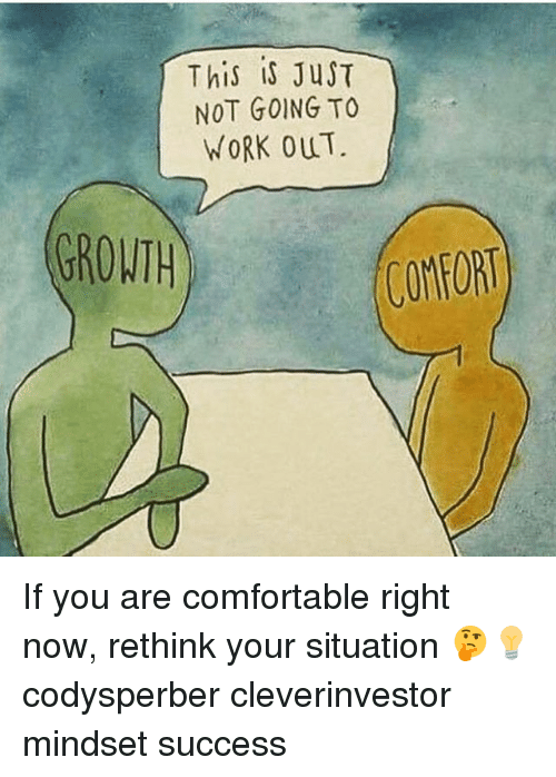 Rethinked: This is JusT  NOT GOING TO  WORK OUT.  GROWTH  COMFORT If you are comfortable right now, rethink your situation 🤔💡 codysperber cleverinvestor mindset success