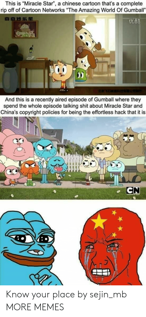 "Dank, Memes, and Shit: This is ""Miracle Star"", a chinese cartoon that's a complete  rip off of Cartoon Networks ""The Amazing World Of Gumball""  优酷  And this is a recently aired episode of Gumball where they  spend the whole episode talking shit about Miracle Star and  China's copyright policies for being the effortless hack that it is  CN Know your place by sejin_mb MORE MEMES"