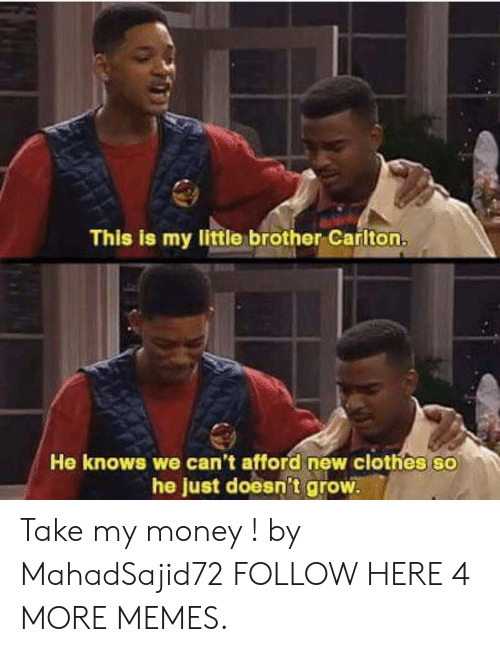 Clothes, Dank, and Memes: This is my little brother Carlton.  He knows we can't afford new clothes so  he just doesn't grow Take my money ! by MahadSajid72 FOLLOW HERE 4 MORE MEMES.