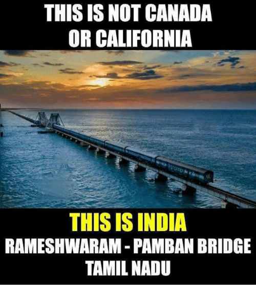 tamil: THIS IS NOT CANADA  OR CALIFORNIA  THIS IS INDIA  RAMESHWARAM - PAMBAN BRIDGE  TAMIL NADU