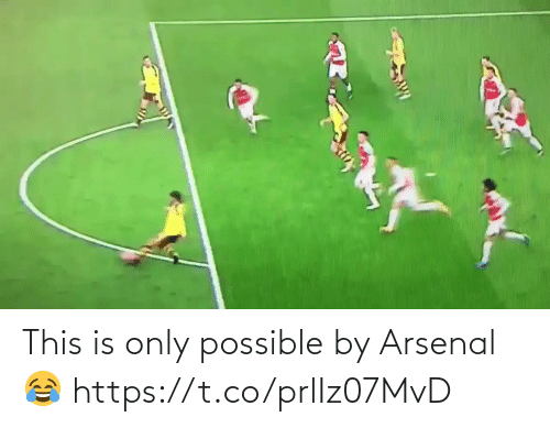 possible: This is only possible by Arsenal 😂 https://t.co/prlIz07MvD