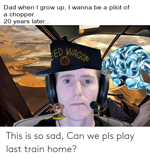 last train home: This is so sad, Can we pls play last train home?