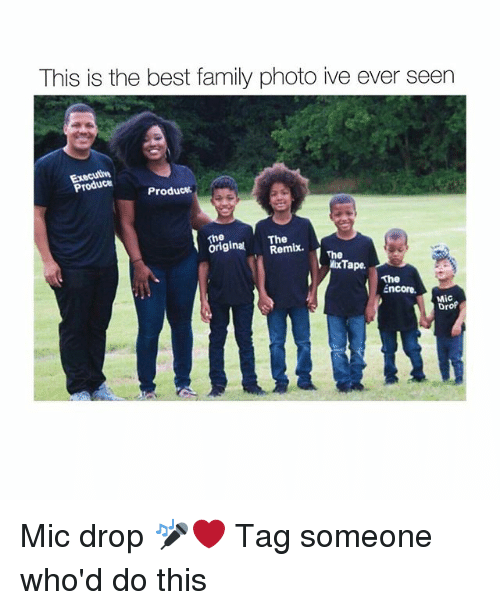 Producive: This is the best family photo ive ever seen  Produce  Produc  The  originalRemix.  xThe  xTape  The  Encore.  ncoreC  Mic  Drof Mic drop 🎤❤️ Tag someone who'd do this