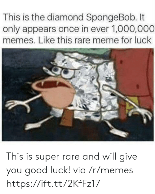 Memes Like: This is the diamond SpongeBob. It  only appears once in ever 1,000,000  memes. Like this rare meme for luck This is super rare and will give you good luck! via /r/memes https://ift.tt/2KfFz17