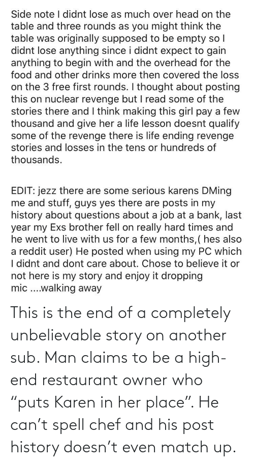 """Restaurant: This is the end of a completely unbelievable story on another sub. Man claims to be a high-end restaurant owner who """"puts Karen in her place"""". He can't spell chef and his post history doesn't even match up."""