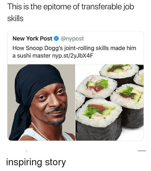 Memes, New York, and New York Post: This is the epitome of transferable job  skills  New York Post ® @nypost  How Snoop Dogg's joint-rolling skills made him  a sushi master nyp.st/2yJbX4IF inspiring story
