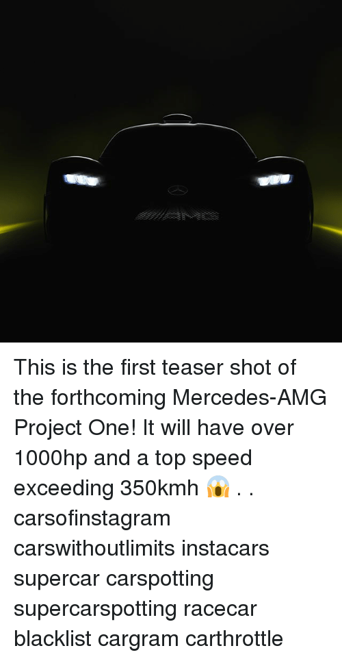 amg: This is the first teaser shot of the forthcoming Mercedes-AMG Project One! It will have over 1000hp and a top speed exceeding 350kmh 😱 . . carsofinstagram carswithoutlimits instacars supercar carspotting supercarspotting racecar blacklist cargram carthrottle