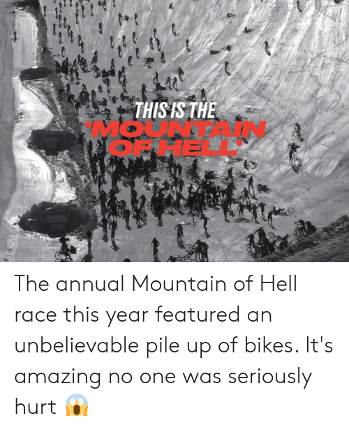 bikes: THIS IS THE  HE The annual Mountain of Hell race this year featured an unbelievable pile up of bikes. It's amazing no one was seriously hurt 😱