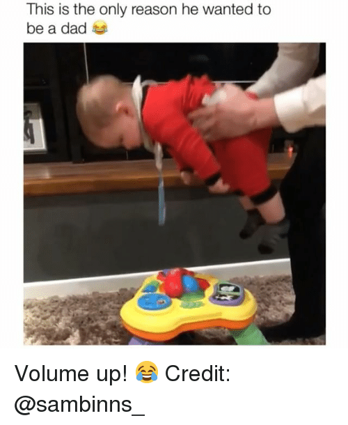 Volume Up: This is the only reason he wanted to  be a dad Volume up! 😂 Credit: @sambinns_