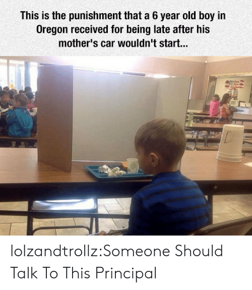 old boy: This is the punishment that a 6 year old boy in  Oregon received for being late after his  mother's car wouldn't start... lolzandtrollz:Someone Should Talk To This Principal