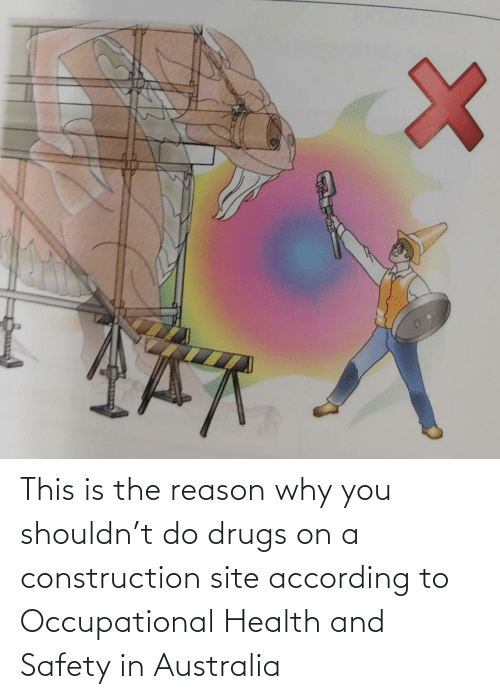 Construction: This is the reason why you shouldn't do drugs on a construction site according to Occupational Health and Safety in Australia