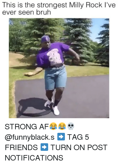 Af, Bruh, and Friends: This is the strongest Milly Rock l've  ever seen bruh STRONG AF😂😂💀 @funnyblack.s ➡️ TAG 5 FRIENDS ➡️ TURN ON POST NOTIFICATIONS