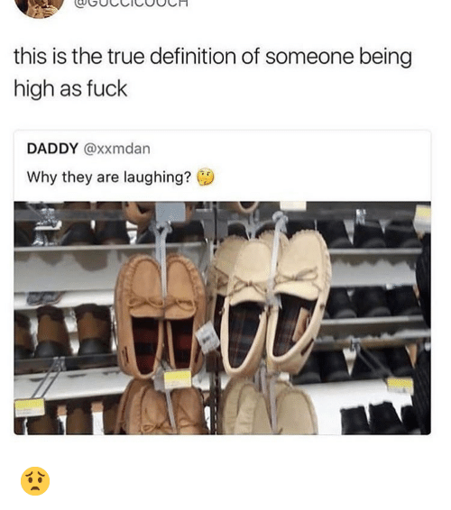 Memes, True, and Definition: this is the true definition of someone being  high as fuck  DADDY @xxmdan  Why they are laughing? 😟